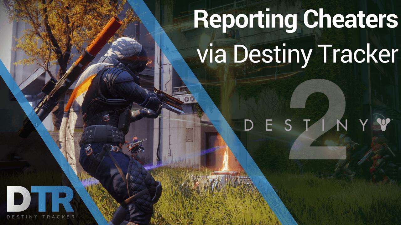 Report Cheaters via Destiny Tracker
